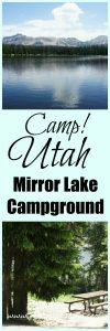 Learn all about camping at Mirror Lake in Utah's Uinta Mountains! This campground is gorgeous!