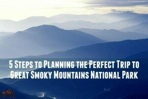 5 Steps to Planning the Perfect Trip || Great Smoky Mountains National Park || Dirt In My Shoes