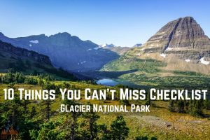 10 Things You Can't Miss Checklist|| Glacier National Park || Dirt In My Shoes