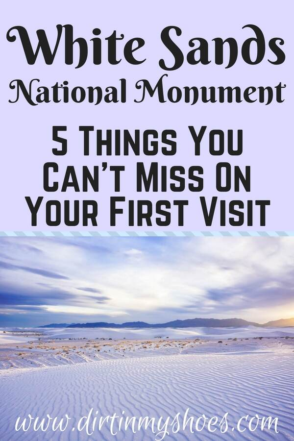 5 Things You Can't Miss On Your First Visit to White Sands National Monument || Dirt In My Shoes