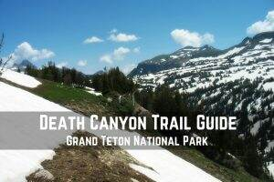 Death Canyon Trail Guide || Grand Teton National Park || Dirt In My Shoes