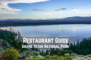 Restaurant Guide || Grand Teton National Park || Dirt In My Shoes