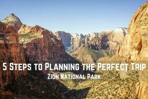 5 Steps to Planning the Perfect Trip to Zion National Park || Dirt In My Shoes