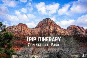 Trip Itinerary || Zion National Park || Dirt In My Shoes